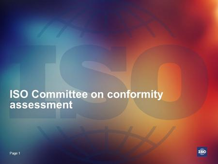 Page 1 ISO Committee on conformity assessment. Page 2 ISO at a Glance.