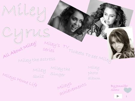 1 All About Miley! Miley's TV series Mileys Home Life Tickets To see Miley Miley the actress Miley the Singer Miley Quiz Mileys achievements Miley photo.