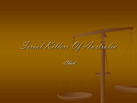 Serial Killers Of Australia -Chad. Serial Killer #1 William Macdonald is classified as Australia's first serial killer. He was born in Liverpool England,