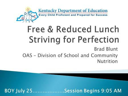 Brad Blunt OAS – Division of School and Community Nutrition BOY July 25……………….Session Begins 9:05 AM.