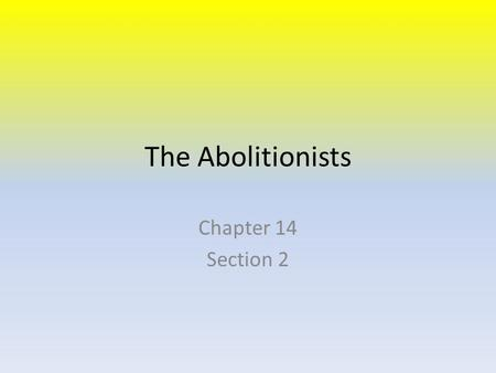 The Abolitionists Chapter 14 Section 2.