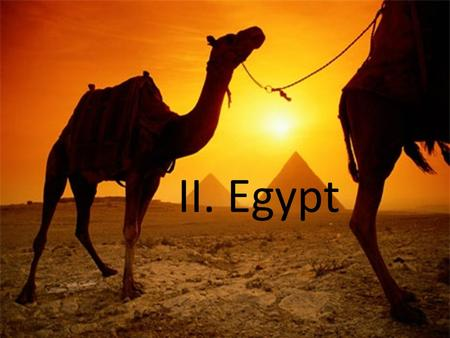 II. Egypt. Objective To understand the complexity of ancient Egyptian culture, made possible by the flooding of the Nile River.