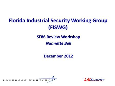 Florida Industrial Security Working Group (FISWG) SF86 Review Workshop Nannette Bell December 2012.