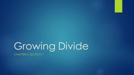 Growing Divide CHAPTER 6, SECTION 1. Slavery Divides the Nation  Growing tension over the issue of slavery developed over the years.  With the inclusion.