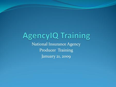 National Insurance Agency Producer Training January 21, 2009.