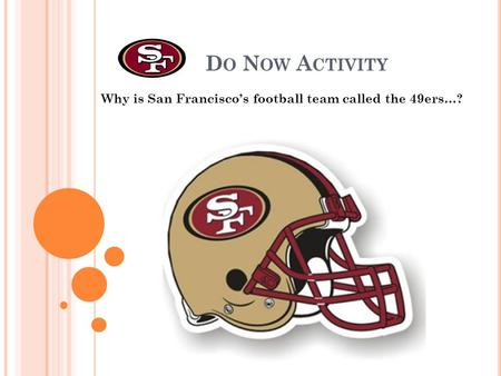 D O N OW A CTIVITY Why is San Francisco's football team called the 49ers…?