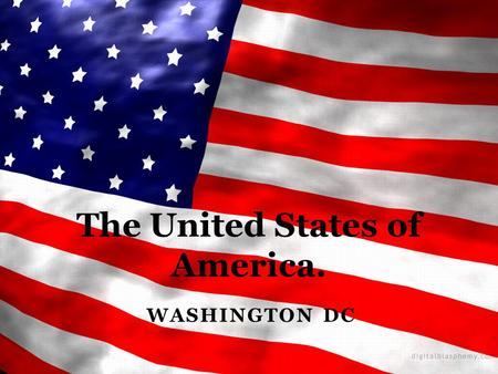 WASHINGTON DC The United States of America.. The United States of America The Flag of the US The Map of the USA Nickname(s) New York City Attractions.