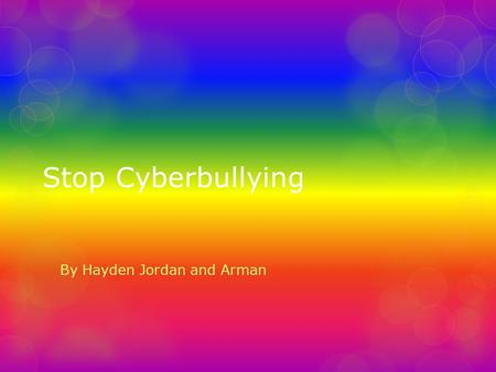 Stop Cyberbullying By Hayden Jordan and Arman. Table of contents  Anonymity  Pseudonym  Flaming  Cyber stalking  Exclusion  Harassment  Masquerading.