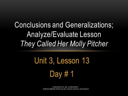 Unit 3, Lesson 13 Day # 1 Created by: M. Christoff,