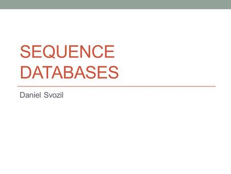 SEQUENCE DATABASES Daniel Svozil. Primary sequence databases All published genome sequences are available over the internet requirement of every scientific.