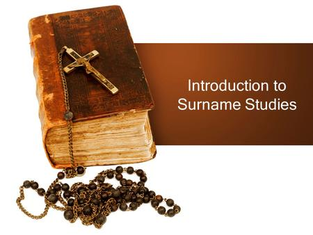 Introduction to Surname Studies. What is a surname study? Research of a specific surname as opposed to research of a complete family history.