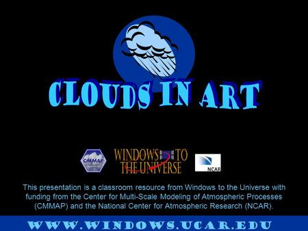 This presentation is a classroom resource from Windows to the Universe with funding from the Center for Multi-Scale Modeling of Atmospheric Processes (CMMAP)