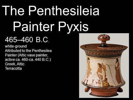 The Penthesileia Painter Pyxis 465–460 B.C. white-ground Attributed to the Penthesilea Painter (Attic vase painter, active ca. 460-ca. 440 B.C.) Greek,