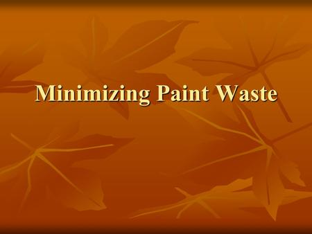 Minimizing Paint Waste. Environmental & Health Concerns Hazardous waste Hazardous waste Mixed coatings and solvent Mixed coatings and solvent Toxic, flammable.