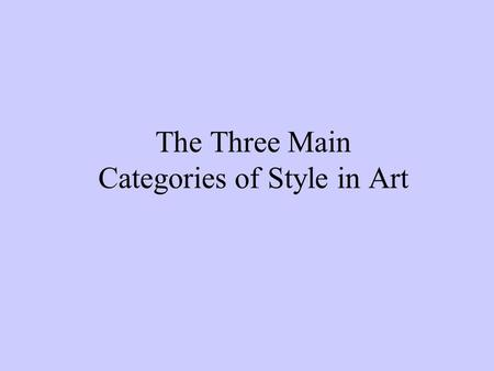 The Three Main Categories of Style in Art. Representational Art Is any type of art in which objects or figures are easily identified. Examples of representational.