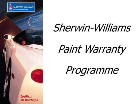 Sherwin-Williams Paint Warranty Programme. -Introduction & SW objectives -Short summary & key facts -Selection & Warranty process -Customer Satisfaction.