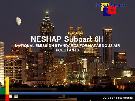 2010 Sign Sales Meeting NESHAP Subpart 6H NATIONAL EMISSION STANDARDS FOR HAZARDOUS AIR POLUTANTS.