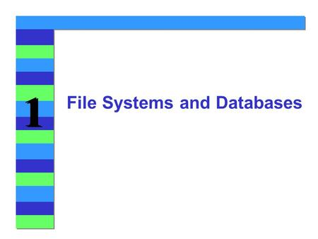 1 1 File Systems and Databases. 1 1 Introducing the Database 4Major Database Concepts u Data and information l Data - Raw facts l Information - Processed.
