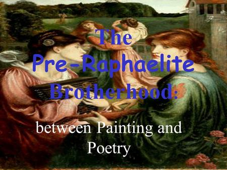 The Pre-Raphaelite Brotherhood : between Painting and Poetry.