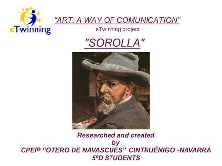 """ART: A WAY OF COMUNICATION"" eTwinning project Researched and created by CPEIP ""OTERO DE NAVASCUES"" CINTRUÉNIGO -NAVARRA 5ºD STUDENTS SOROLLA"