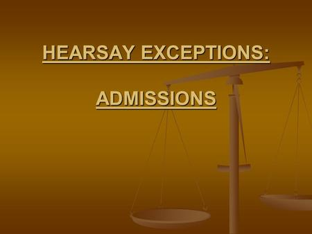 HEARSAY EXCEPTIONS: ADMISSIONS. STATEMENT OF A PARTY FRE 801(d)(2)(A) & Evid. Code sec. 122O.