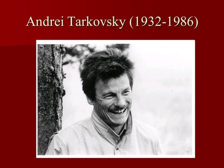 Andrei Tarkovsky (1932-1986). Andrei Tarkovsky: formation Son of a poet, Arsenii Tarkovsky. Son of a poet, Arsenii Tarkovsky. Andrei's <strong>mother</strong> was educated.