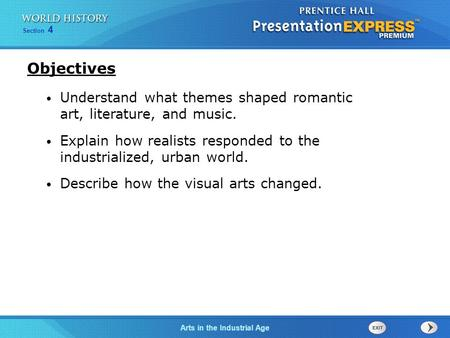 Objectives Understand what themes shaped romantic art, literature, and music. Explain how realists responded to the industrialized, urban world. Describe.