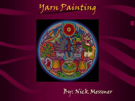 Yarn Painting By: Nick Messmer How to Yarn Paint Some basic materials: yarn, corrugated cardboard (for backboard), white glue, scissors, toothpicks,
