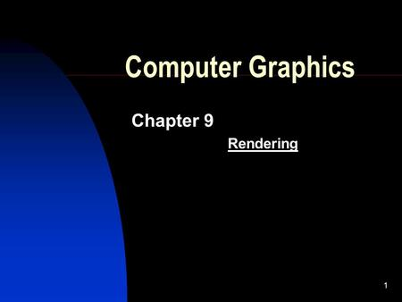 1 Computer Graphics Chapter 9 Rendering. [9]-2RM Rendering Three dimensional object rendering is the set of collective processes which make the object.