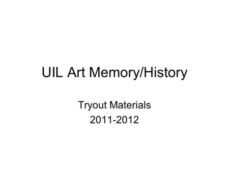 UIL Art Memory/History Tryout Materials 2011-2012.