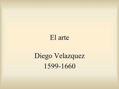 El arte Diego Velazquez 1599-1660. Diego Rodríguez de Silva y Velázquez was a Spanish painter who is considered to have been the country's greatest baroque.