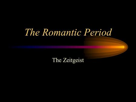The Romantic Period The Zeitgeist. Zeitgeist : a pervasive intellectual climate. The Spirit of the Age In the Romantic Period we see an explosive release.