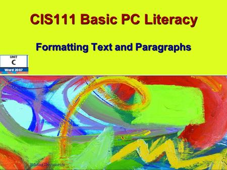 CIS111 Basic PC Literacy Formatting Text and Paragraphs Editing Documents.