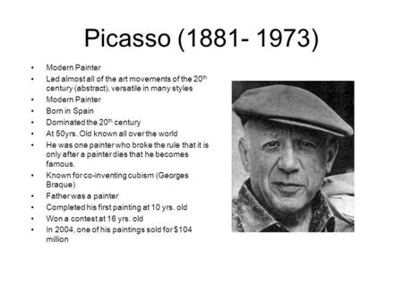 Picasso (1881- 1973) Modern Painter Led almost all of the art movements of the 20 th century (abstract), versatile in many styles Modern Painter Born in.