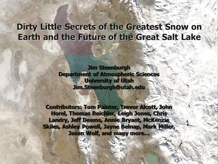 Dirty Little Secrets of the Greatest Snow on Earth and the Future of the Great Salt Lake Jim Steenburgh Department of Atmospheric Sciences University of.
