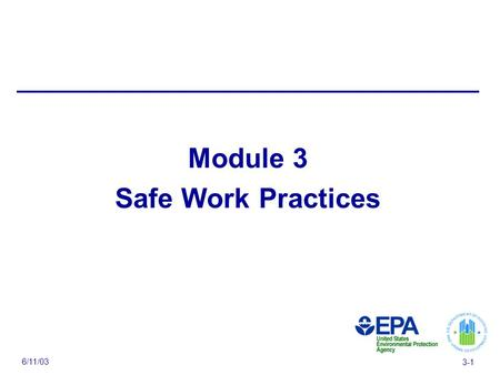 6/11/03 3-1 Module 3 Safe Work Practices. 6/11/03 3-2 Module 3 Overview — High risk practices to avoid — Safe work practices and safe work practices toolkit.