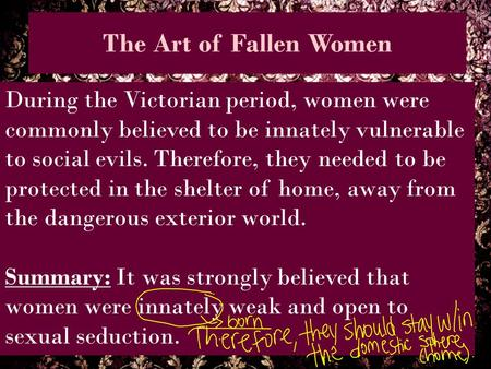 The Art of Fallen Women During the Victorian period, women were commonly believed to be innately vulnerable to social evils. Therefore, they needed to.