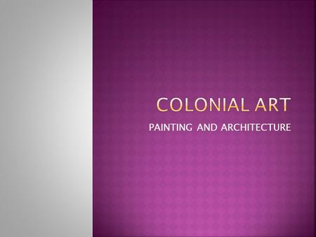 PAINTING AND ARCHITECTURE. America was a plural territory, of great geographical diversity, where a local population existed with multiple cultures.