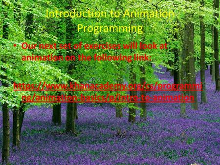 Introduction to Animation Programming Our next set of exercises will look at animation on the following link: https://www.khanacademy.org/cs/programmi.