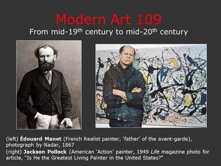 Modern Art 109 From mid-19 th century to mid-20 th century (left) Édouard Manet (French Realist painter, 'father' of the avant-garde), photograph by Nadar,
