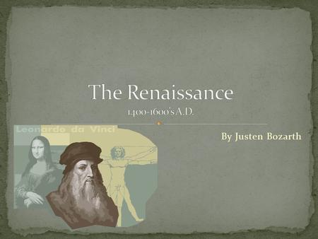 "By Justen Bozarth. During the Renaissance the world was going through an extreme change. The word ""Renaissance"" in itself is defined as a ""rebirth"" or."