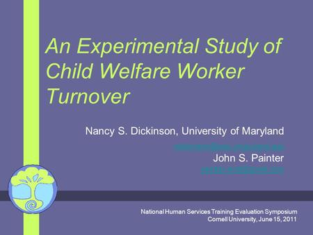 An Experimental Study of Child Welfare Worker Turnover Nancy S. Dickinson, University of Maryland John S. Painter