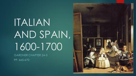 ITALIAN AND SPAIN, 1600-1700 GARDNER CHAPTER 24-3 PP. 665-670.
