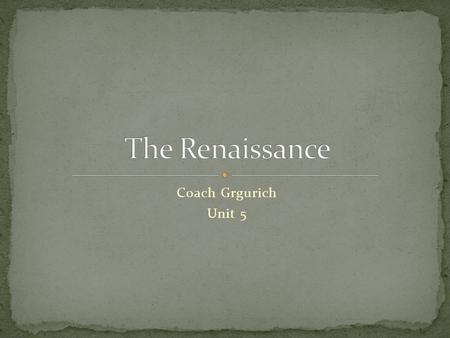 The Renaissance Coach Grgurich Unit 5.