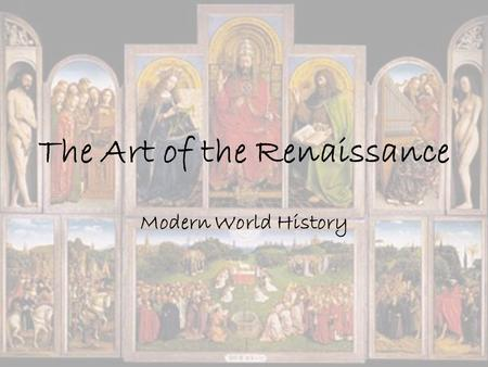 The Art of the Renaissance Modern World History. Renaissance vs. Medieval Art Medieval Art Primary focus was on the church & religion Warfare themes were.
