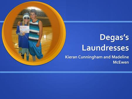 Degas's Laundresses Kieran Cunningham and Madeline McEwen.