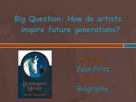 Author: Jean Fritz Genre: Biography Big Question: How do artists inspire future generations?