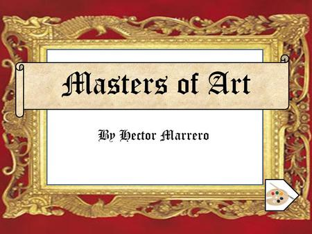 Masters of Art By Hector Marrero. Purpose What is a Master? What piece is most replicated? What is the Renaissance period? When was the Mona Lisa Finished?