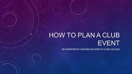 HOW TO PLAN A CLUB EVENT AN OVERVIEW OF HOSTING AN EVENT AT CLARK COLLEGE.
