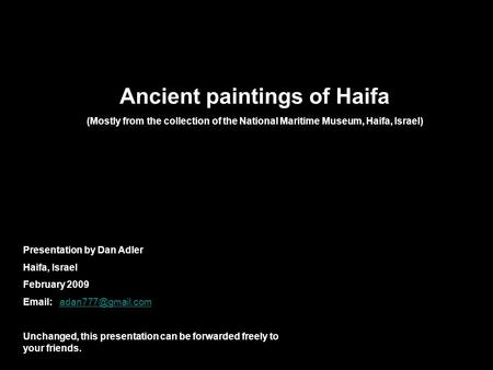 Ancient paintings of Haifa (Mostly from the collection of the National Maritime Museum, Haifa, Israel) Presentation by Dan Adler Haifa, Israel February.